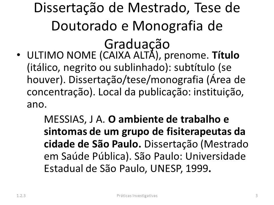 Dissertação de Mestrado, Tese de Doutorado e Monografia de Graduação ULTIMO NOME (CAIXA ALTA), prenome. Título (itálico, negrito ou sublinhado): subtí