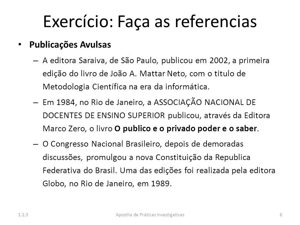 Exercício: Faça as referencias Publicações Avulsas – A editora Saraiva, de São Paulo, publicou em 2002, a primeira edição do livro de João A. Mattar N