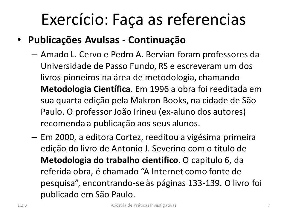 Exercício: Faça as referencias Publicações Avulsas - Continuação – Amado L. Cervo e Pedro A. Bervian foram professores da Universidade de Passo Fundo,
