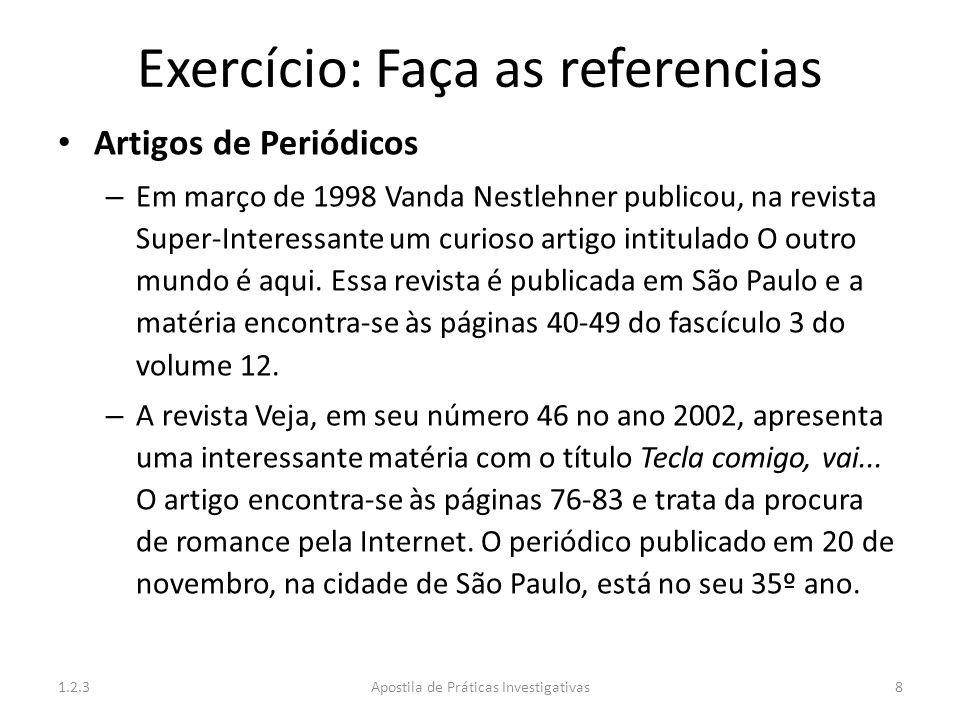 Exercício: Faça as referencias Artigos de Periódicos – Em março de 1998 Vanda Nestlehner publicou, na revista Super-Interessante um curioso artigo int