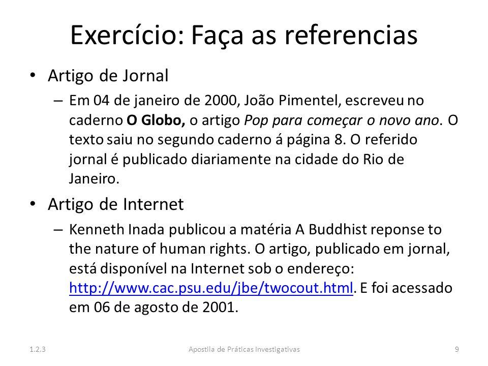 Exercício: Faça as referencias Artigo de Jornal – Em 04 de janeiro de 2000, João Pimentel, escreveu no caderno O Globo, o artigo Pop para começar o no