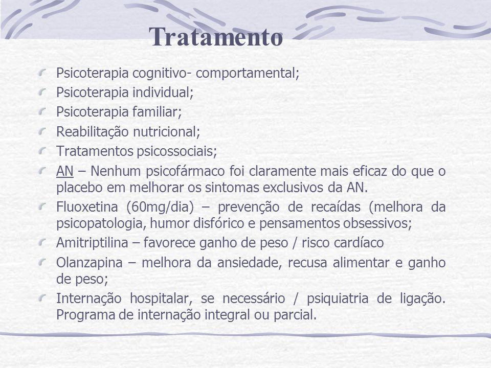 Psicoterapia cognitivo- comportamental; Psicoterapia individual; Psicoterapia familiar; Reabilitação nutricional; Tratamentos psicossociais; AN – Nenh
