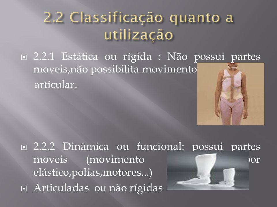 2.2.1 Estática ou rígida : Não possui partes moveis,não possibilita movimento articular. 2.2.2 Dinâmica ou funcional: possui partes moveis (movimento