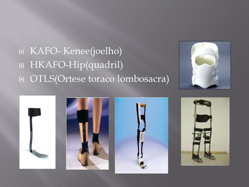 KAFO- Kenee(joelho) HKAFO-Hip(quadril) OTLS(Ortese toraco lombosacra)