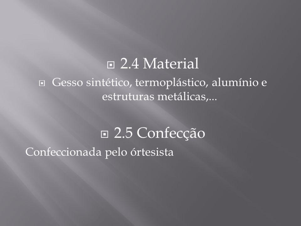 2.4 Material Gesso sintético, termoplástico, alumínio e estruturas metálicas,... 2.5 Confecção Confeccionada pelo órtesista