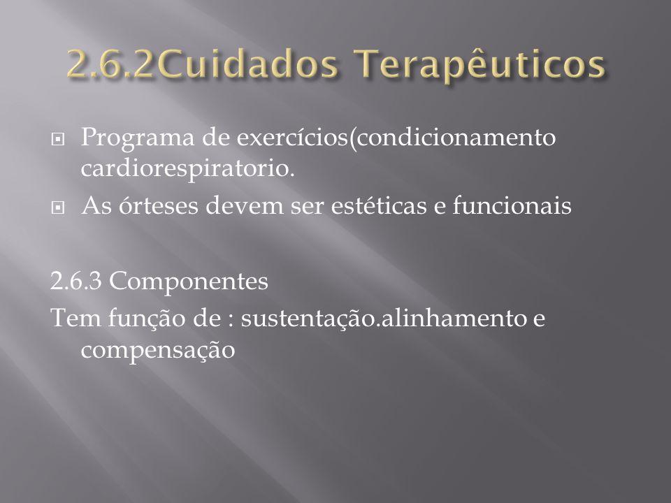 Programa de exercícios(condicionamento cardiorespiratorio. As órteses devem ser estéticas e funcionais 2.6.3 Componentes Tem função de : sustentação.a