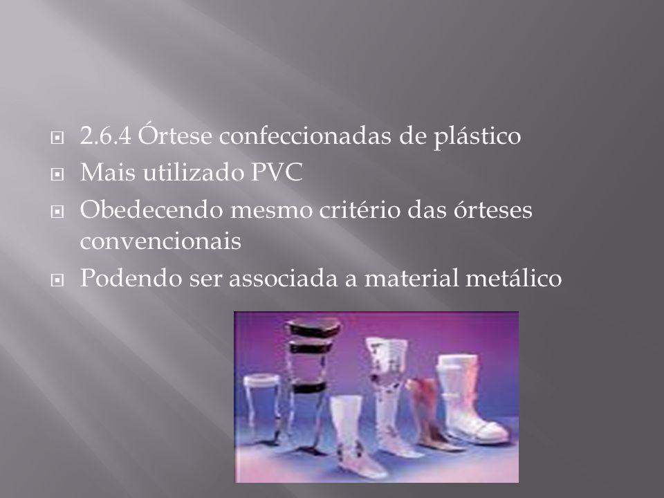 2.6.4 Órtese confeccionadas de plástico Mais utilizado PVC Obedecendo mesmo critério das órteses convencionais Podendo ser associada a material metáli