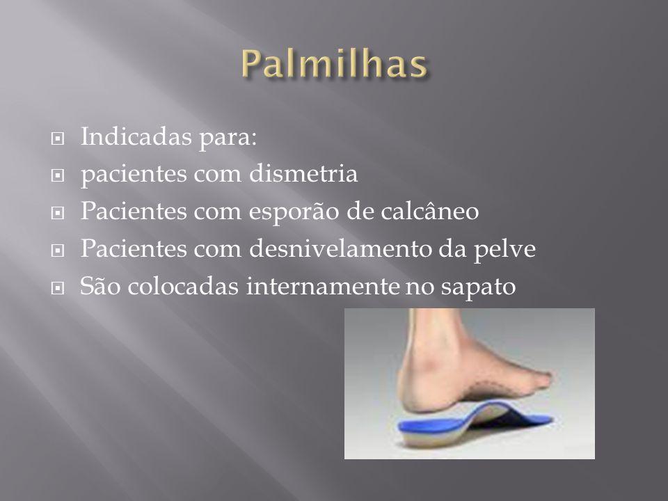 Indicadas para: pacientes com dismetria Pacientes com esporão de calcâneo Pacientes com desnivelamento da pelve São colocadas internamente no sapato