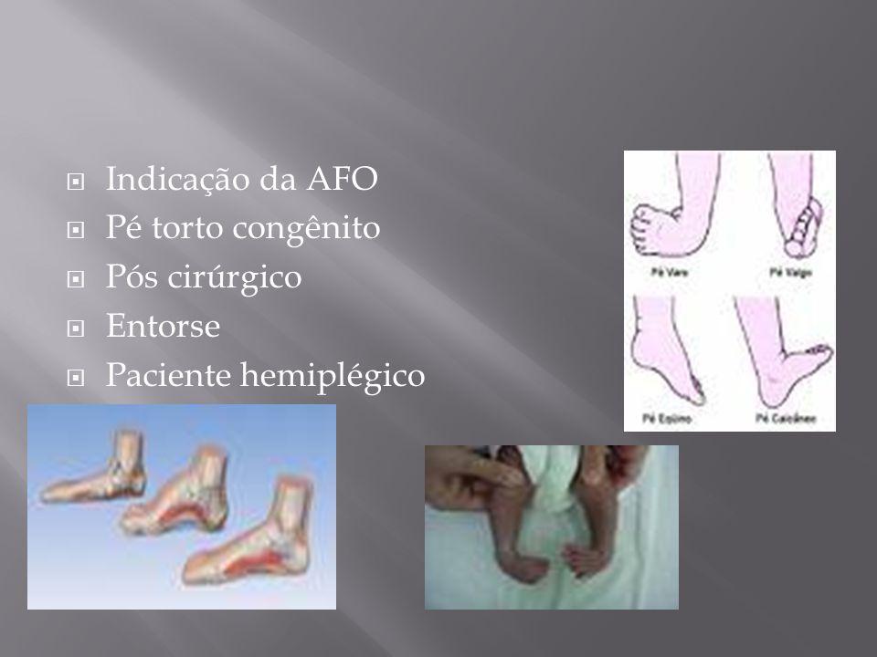 Indicação da AFO Pé torto congênito Pós cirúrgico Entorse Paciente hemiplégico