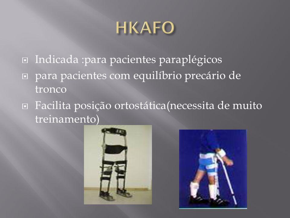 Indicada :para pacientes paraplégicos para pacientes com equilíbrio precário de tronco Facilita posição ortostática(necessita de muito treinamento)