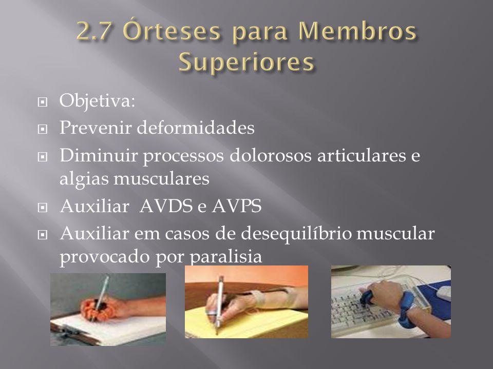 Objetiva: Prevenir deformidades Diminuir processos dolorosos articulares e algias musculares Auxiliar AVDS e AVPS Auxiliar em casos de desequilíbrio m