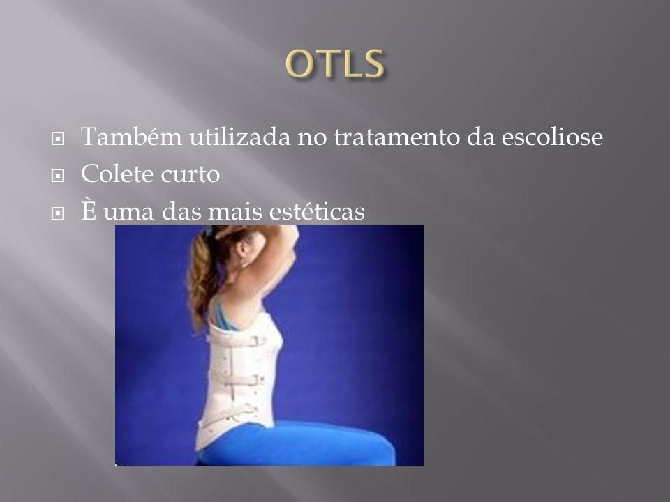 Também utilizada no tratamento da escoliose Colete curto È uma das mais estéticas