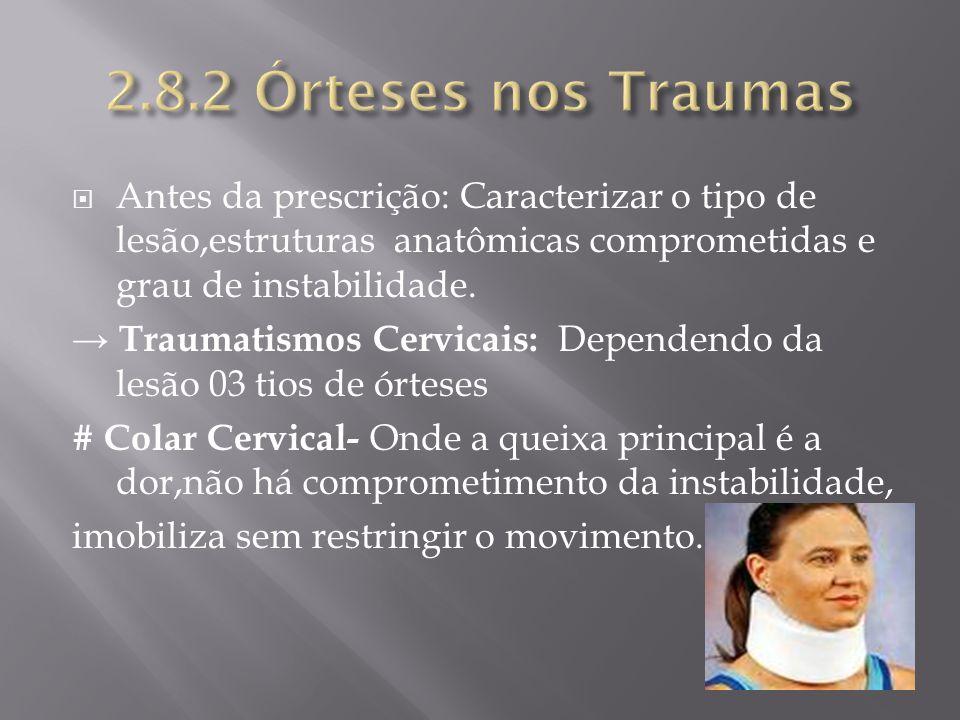 Antes da prescrição: Caracterizar o tipo de lesão,estruturas anatômicas comprometidas e grau de instabilidade. Traumatismos Cervicais: Dependendo da l