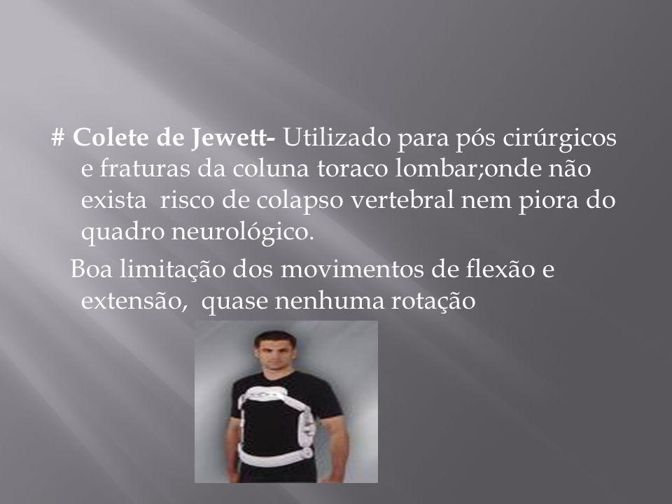 # Colete de Jewett- Utilizado para pós cirúrgicos e fraturas da coluna toraco lombar;onde não exista risco de colapso vertebral nem piora do quadro ne