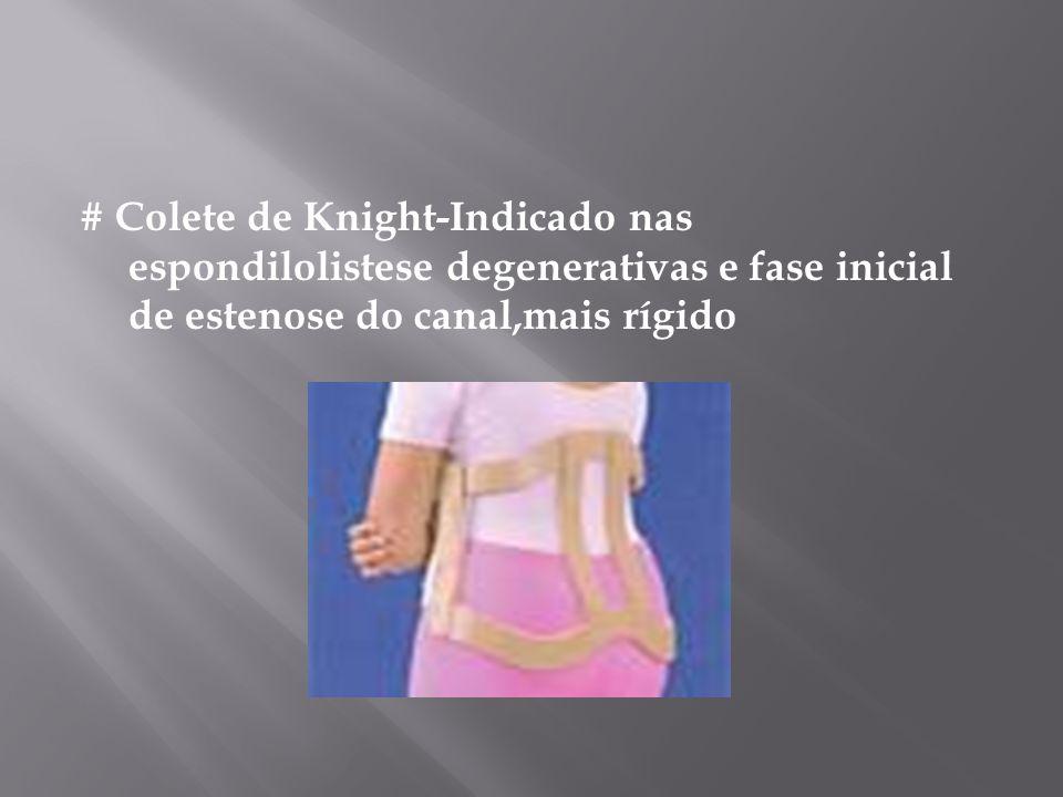 # Colete de Knight-Indicado nas espondilolistese degenerativas e fase inicial de estenose do canal,mais rígido