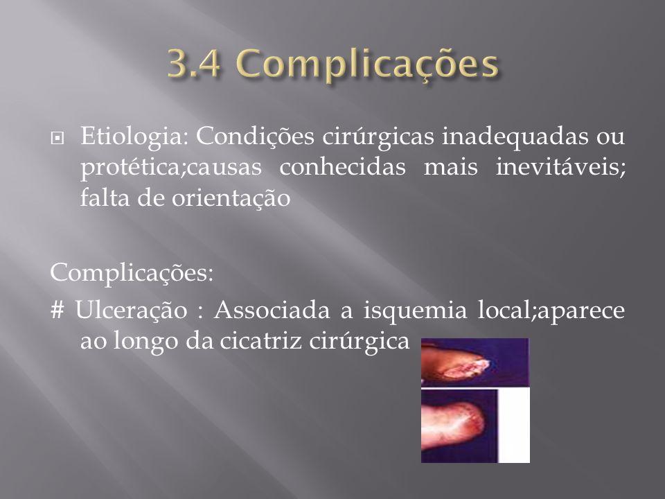 Etiologia: Condições cirúrgicas inadequadas ou protética;causas conhecidas mais inevitáveis; falta de orientação Complicações: # Ulceração : Associada
