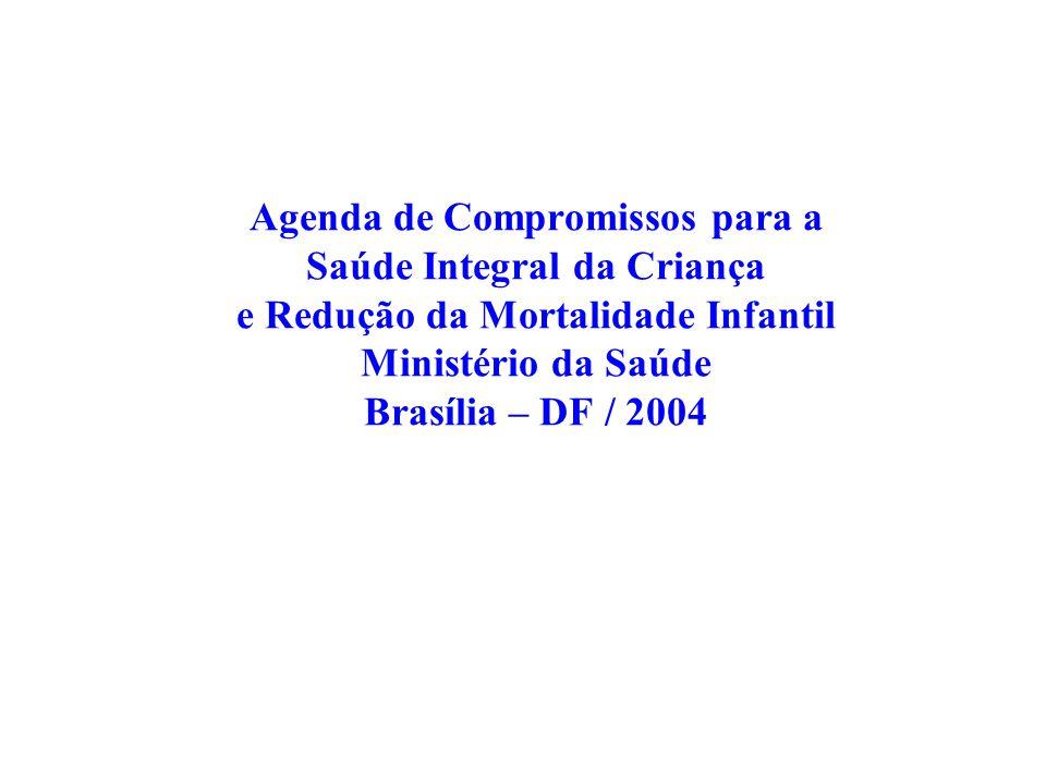 Agenda de Compromissos para a Saúde Integral da Criança e Redução da Mortalidade Infantil Ministério da Saúde Brasília – DF / 2004