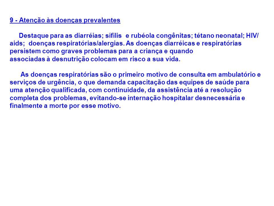9 - Atenção às doenças prevalentes Destaque para as diarréias; sífilis e rubéola congênitas; tétano neonatal; HIV/ aids; doenças respiratórias/alergia