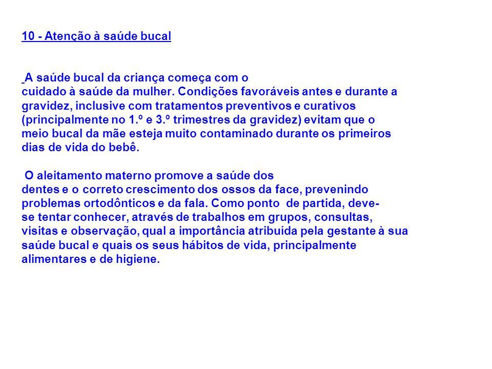 10 - Atenção à saúde bucal A saúde bucal da criança começa com o cuidado à saúde da mulher.