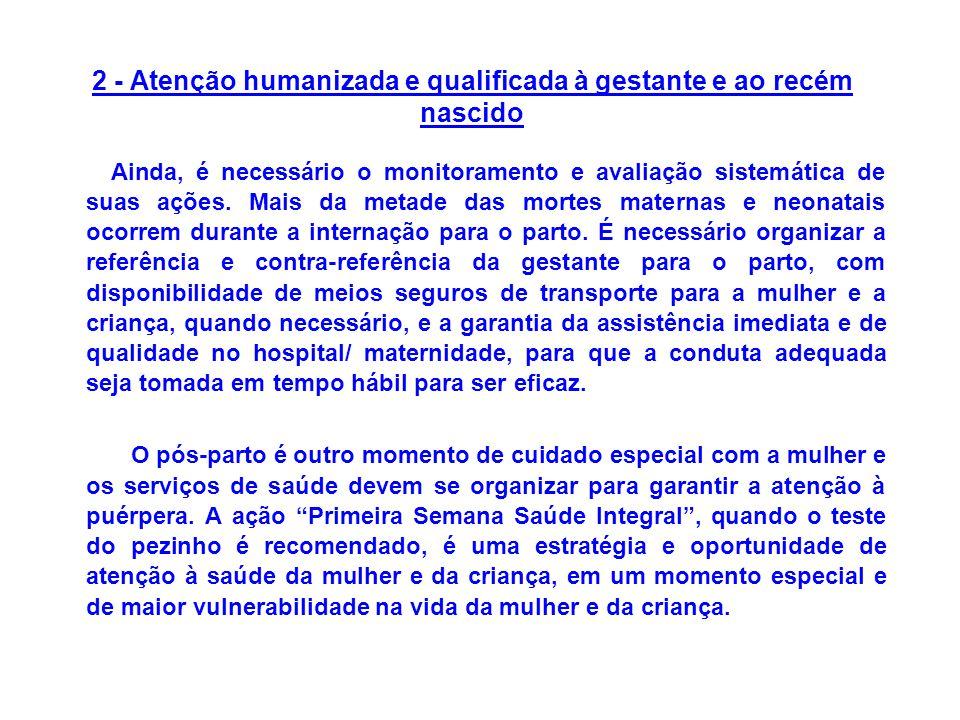 2 - Atenção humanizada e qualificada à gestante e ao recém nascido Ainda, é necessário o monitoramento e avaliação sistemática de suas ações.