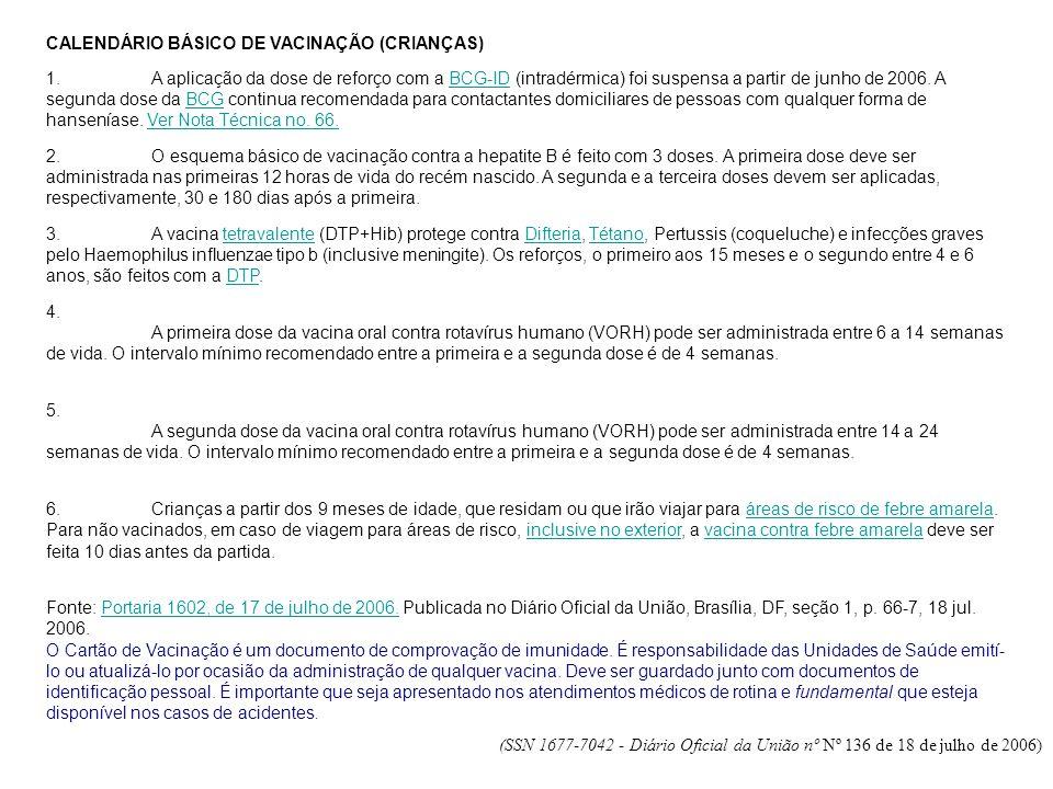 CALENDÁRIO BÁSICO DE VACINAÇÃO (CRIANÇAS) 1.A aplicação da dose de reforço com a BCG-ID (intradérmica) foi suspensa a partir de junho de 2006. A segun