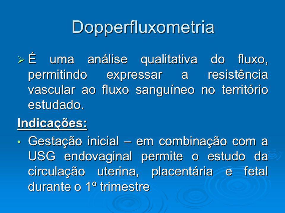 Dopperfluxometria É uma análise qualitativa do fluxo, permitindo expressar a resistência vascular ao fluxo sanguíneo no território estudado. É uma aná