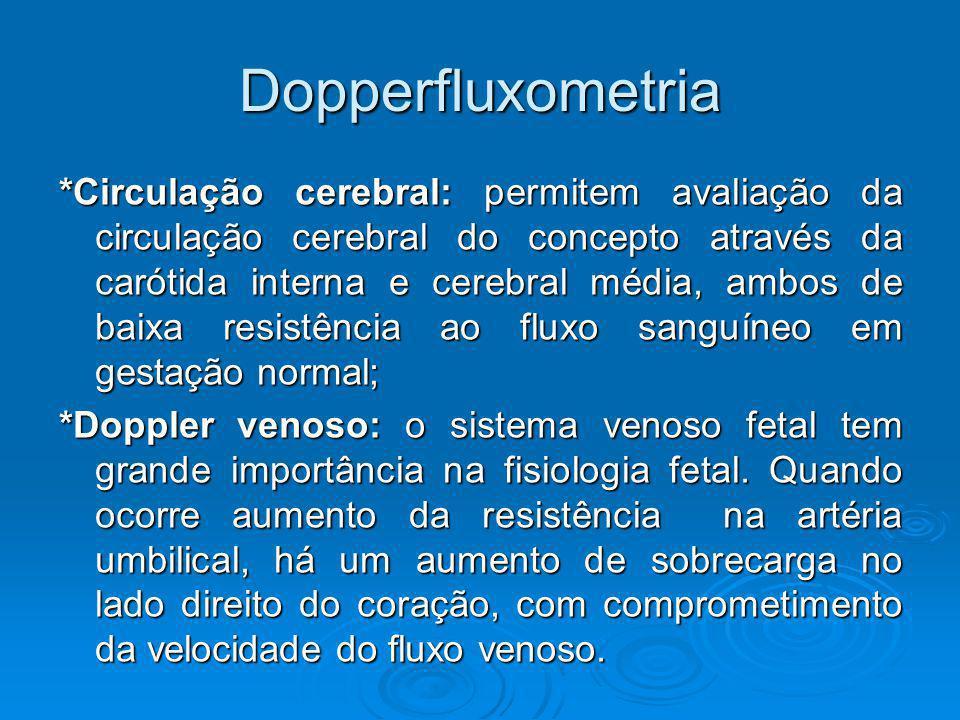 Dopperfluxometria *Circulação cerebral: permitem avaliação da circulação cerebral do concepto através da carótida interna e cerebral média, ambos de b