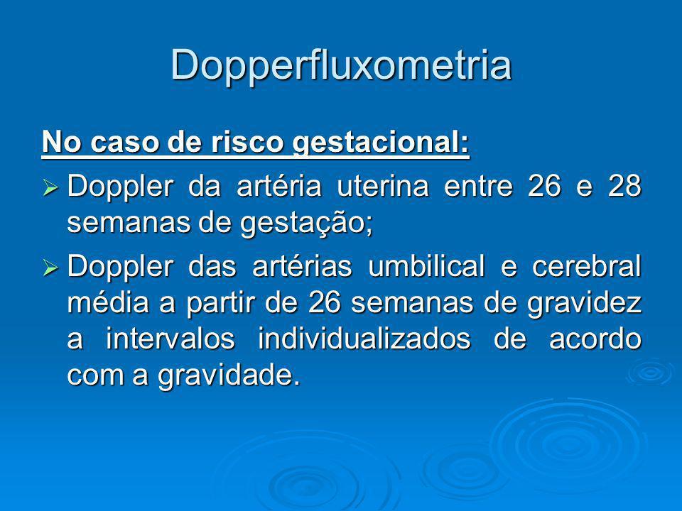 Dopperfluxometria No caso de risco gestacional: Doppler da artéria uterina entre 26 e 28 semanas de gestação; Doppler da artéria uterina entre 26 e 28