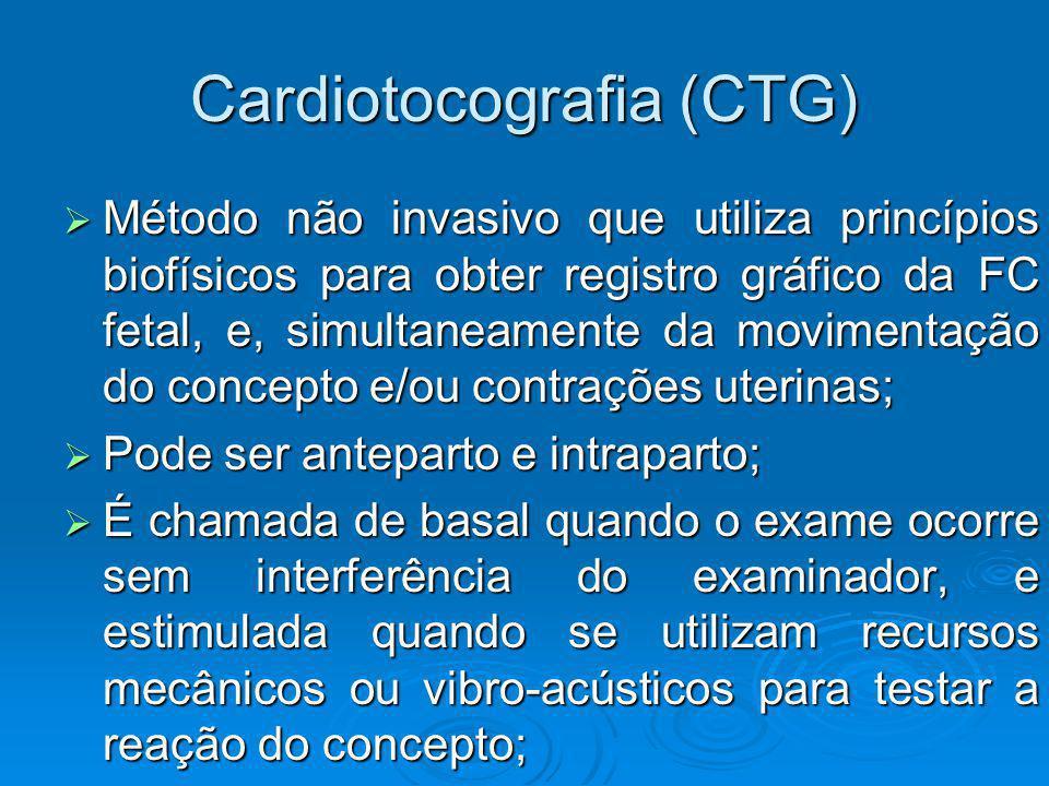Cardiotocografia (CTG) Método não invasivo que utiliza princípios biofísicos para obter registro gráfico da FC fetal, e, simultaneamente da movimentaç