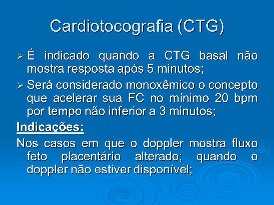 Cardiotocografia (CTG) É indicado quando a CTG basal não mostra resposta após 5 minutos; É indicado quando a CTG basal não mostra resposta após 5 minu