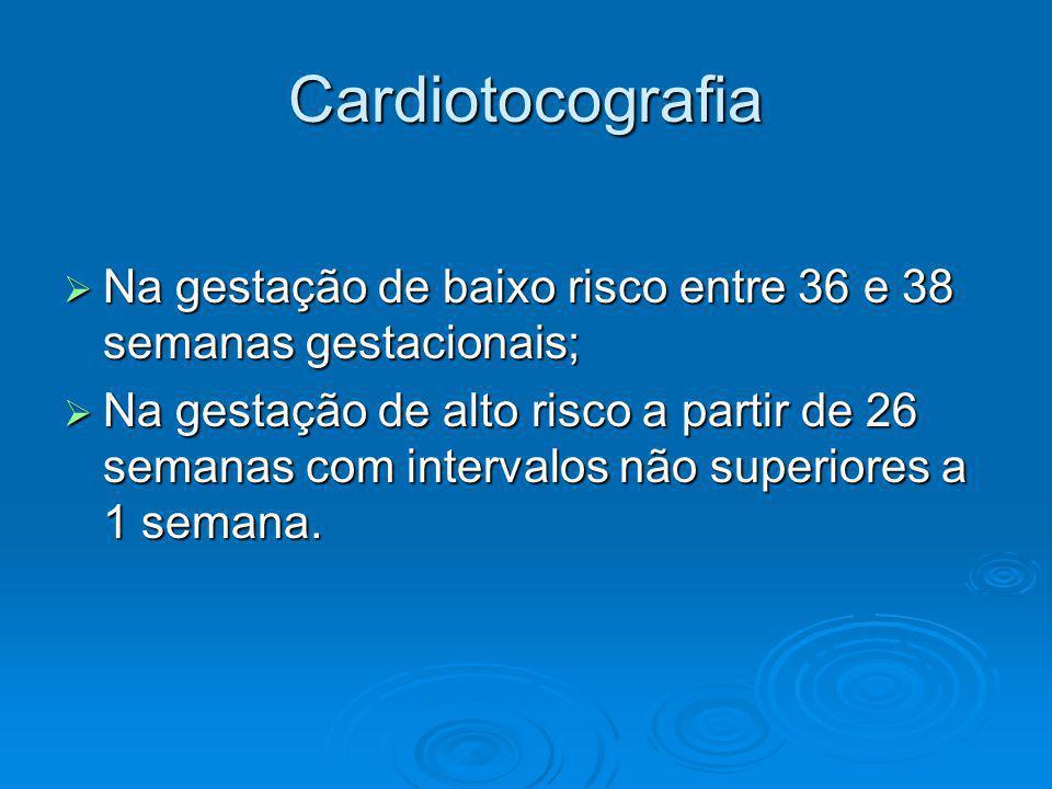 Cardiotocografia Na gestação de baixo risco entre 36 e 38 semanas gestacionais; Na gestação de baixo risco entre 36 e 38 semanas gestacionais; Na gest