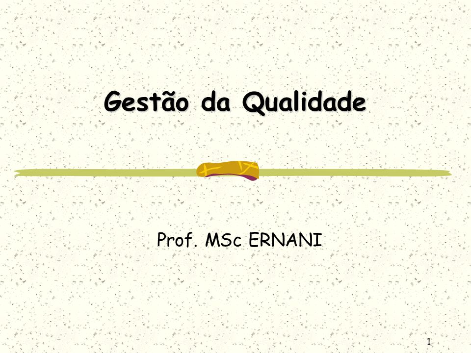 1 Gestão da Qualidade Prof. MSc ERNANI