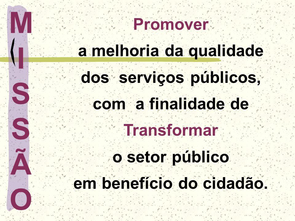 Promover a melhoria da qualidade dos serviços públicos, com a finalidade de Transformar o setor público em benefício do cidadão. MISSÃOMISSÃO