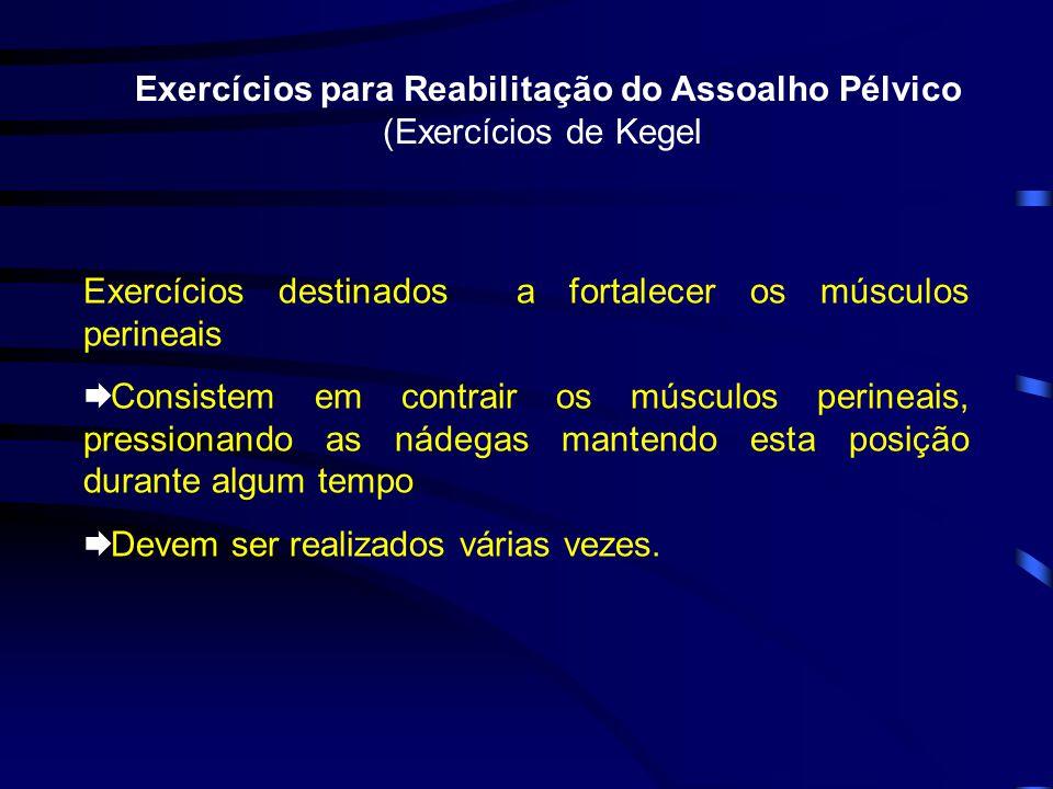Exercícios destinados a fortalecer os músculos perineais Consistem em contrair os músculos perineais, pressionando as nádegas mantendo esta posição durante algum tempo Devem ser realizados várias vezes.