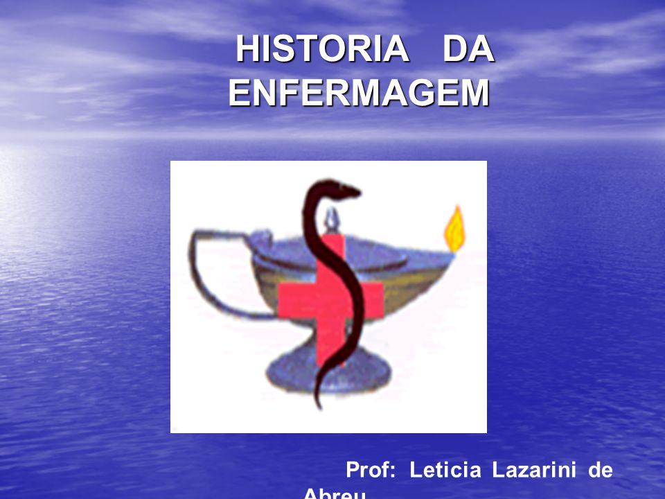 HISTORIA DA ENFERMAGEM HISTORIA DA ENFERMAGEM Prof: Leticia Lazarini de Abreu