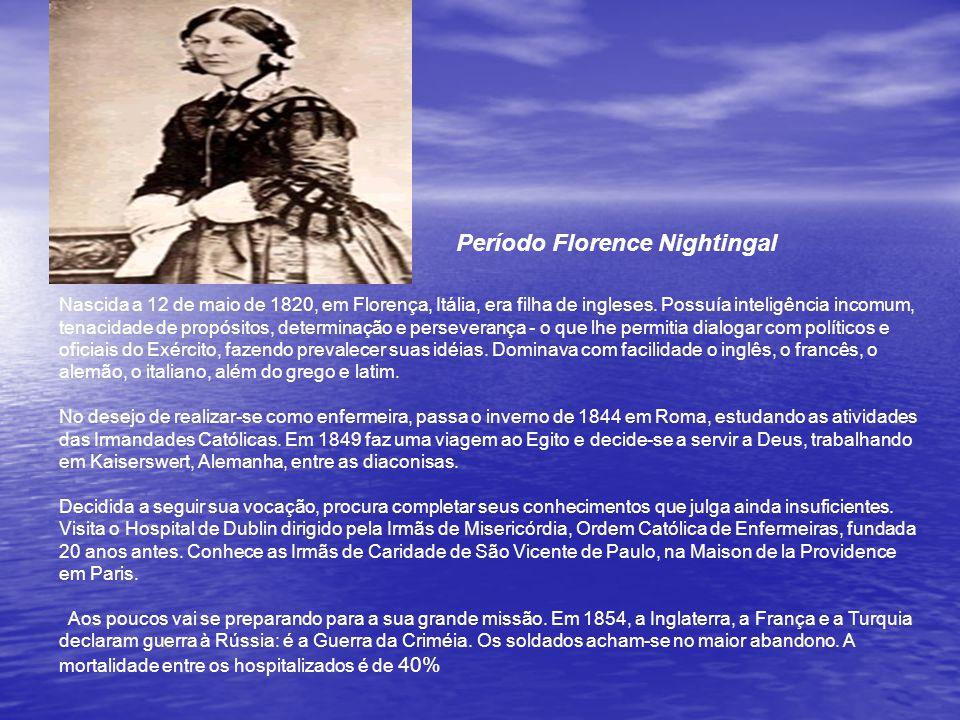 Período Florence Nightingal Nascida a 12 de maio de 1820, em Florença, Itália, era filha de ingleses.