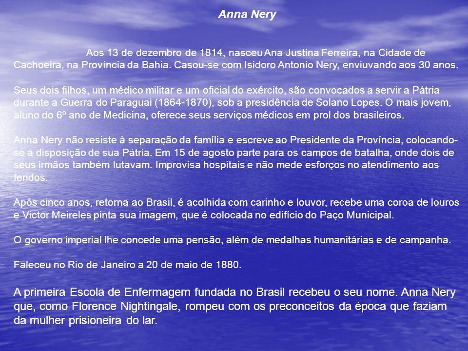 Anna Nery Aos 13 de dezembro de 1814, nasceu Ana Justina Ferreira, na Cidade de Cachoeira, na Província da Bahia.