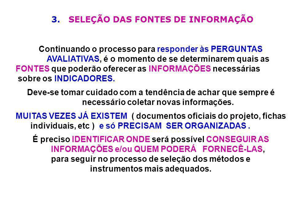 3. SELEÇÃO DAS FONTES DE INFORMAÇÃO Continuando o processo para responder às PERGUNTAS AVALIATIVAS, é o momento de se determinarem quais as FONTES que