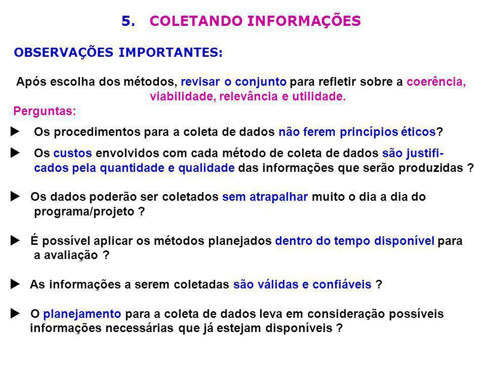 5. COLETANDO INFORMAÇÕES OBSERVAÇÕES IMPORTANTES: Após escolha dos métodos, revisar o conjunto para refletir sobre a coerência, viabilidade, relevânci