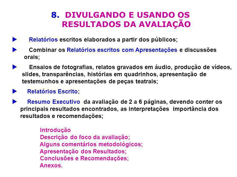 8. DIVULGANDO E USANDO OS RESULTADOS DA AVALIAÇÃO Relatórios escritos elaborados a partir dos públicos; Combinar os Relatórios escritos com Apresentaç