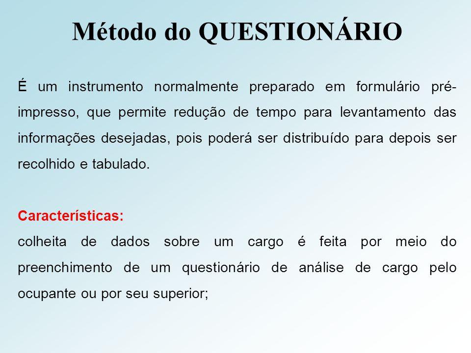 Método do QUESTIONÁRIO É um instrumento normalmente preparado em formulário pré- impresso, que permite redução de tempo para levantamento das informaç
