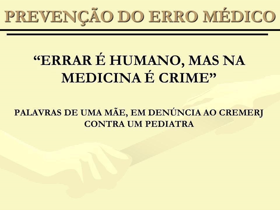 ERRAR É HUMANO, MAS NA MEDICINA É CRIME PALAVRAS DE UMA MÃE, EM DENÚNCIA AO CREMERJ CONTRA UM PEDIATRA PREVENÇÃO DO ERRO MÉDICO