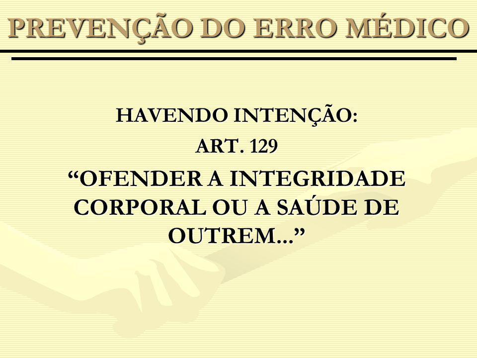 HAVENDO INTENÇÃO: ART.129 OFENDER A INTEGRIDADE CORPORAL OU A SAÚDE DE OUTREM...