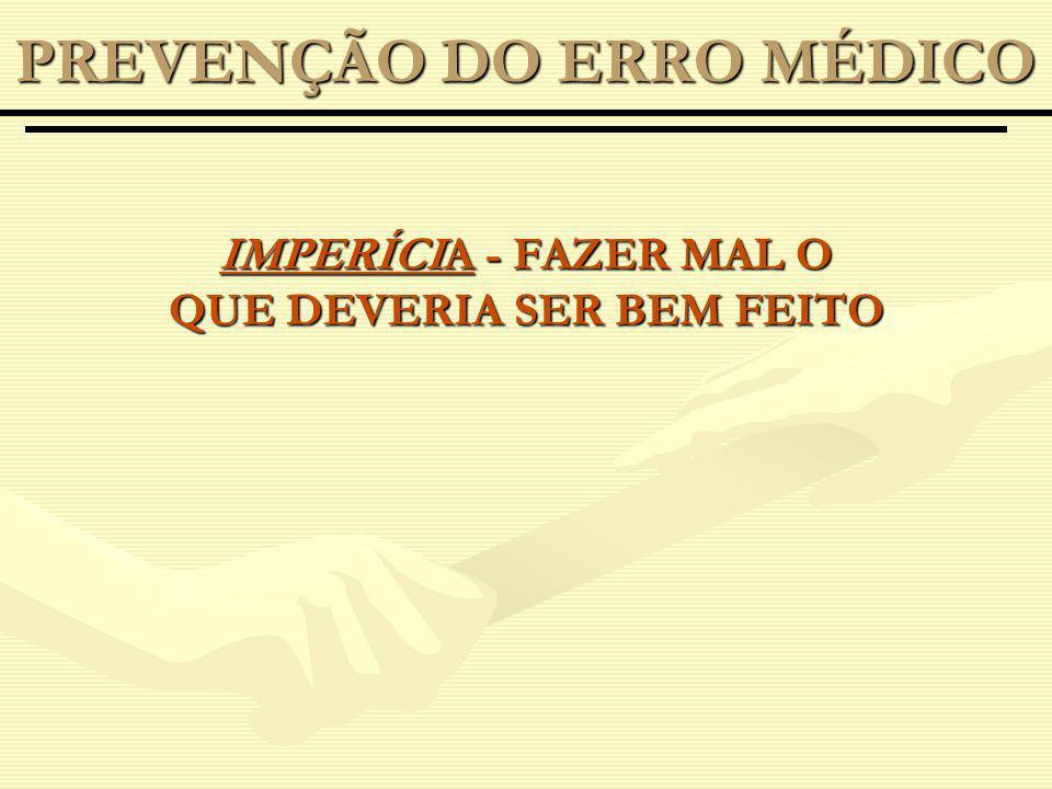 IMPERÍCIA - FAZER MAL O QUE DEVERIA SER BEM FEITO PREVENÇÃO DO ERRO MÉDICO