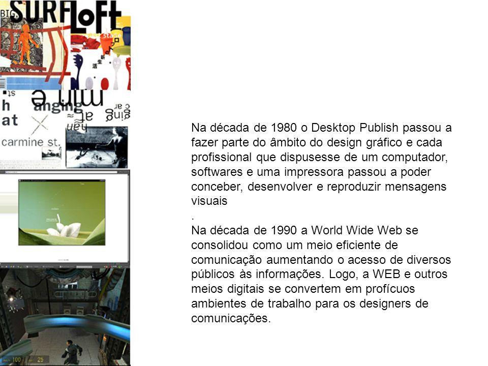 Na década de 1980 o Desktop Publish passou a fazer parte do âmbito do design gráfico e cada profissional que dispusesse de um computador, softwares e uma impressora passou a poder conceber, desenvolver e reproduzir mensagens visuais.