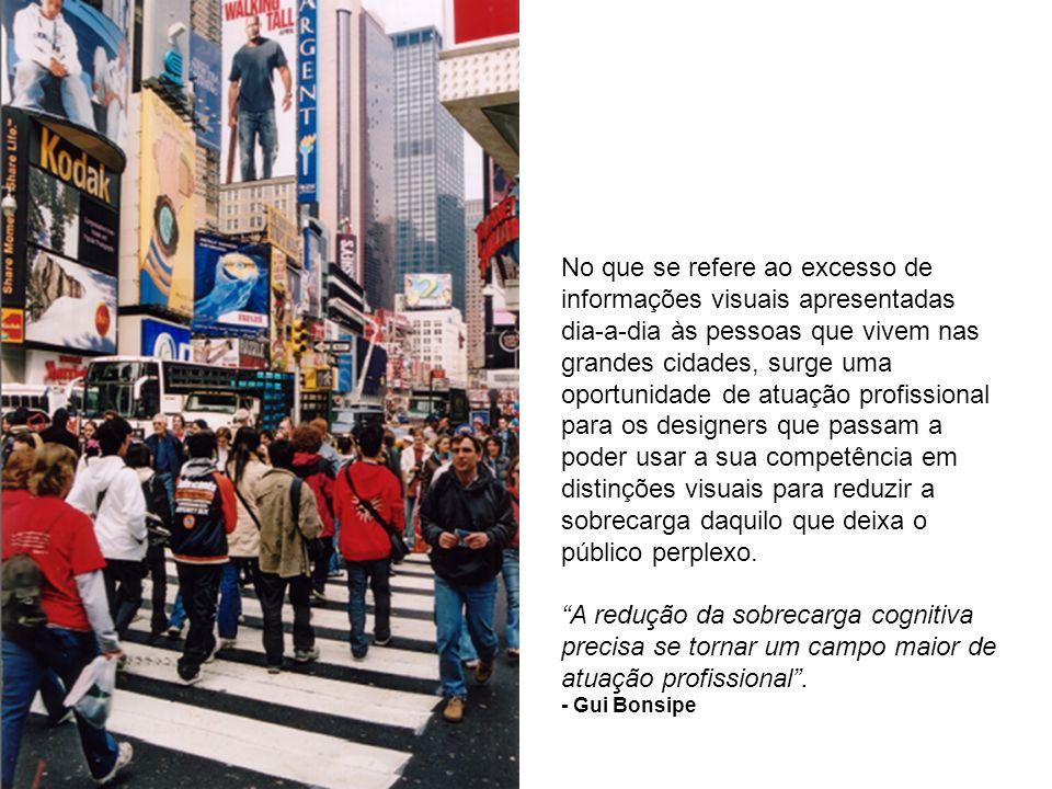 No que se refere ao excesso de informações visuais apresentadas dia-a-dia às pessoas que vivem nas grandes cidades, surge uma oportunidade de atuação profissional para os designers que passam a poder usar a sua competência em distinções visuais para reduzir a sobrecarga daquilo que deixa o público perplexo.