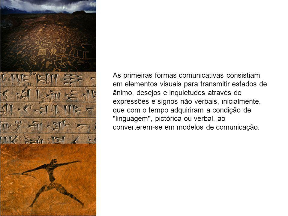 As primeiras formas comunicativas consistiam em elementos visuais para transmitir estados de ânimo, desejos e inquietudes através de expressões e signos não verbais, inicialmente, que com o tempo adquiriram a condição de linguagem , pictórica ou verbal, ao converterem-se em modelos de comunicação.