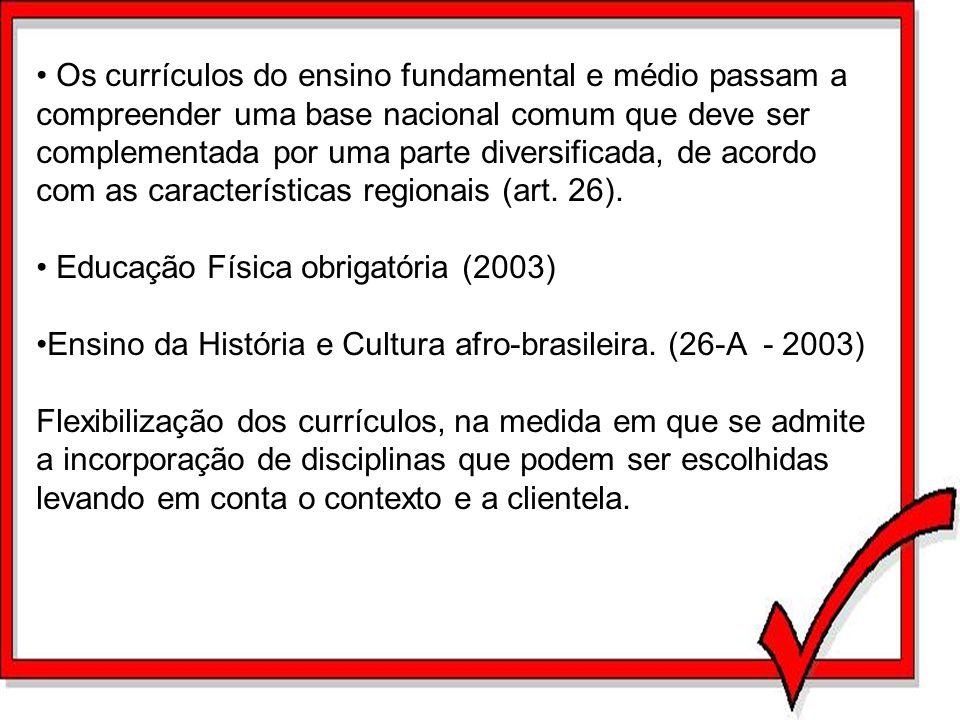 Os currículos do ensino fundamental e médio passam a compreender uma base nacional comum que deve ser complementada por uma parte diversificada, de ac