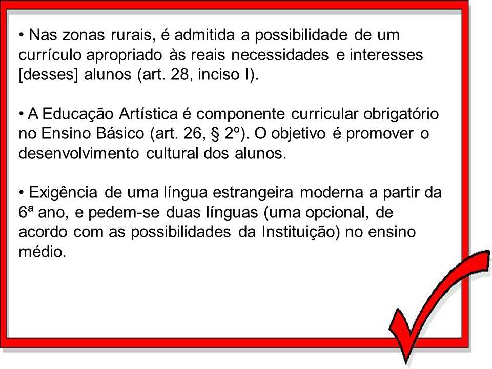 Nas zonas rurais, é admitida a possibilidade de um currículo apropriado às reais necessidades e interesses [desses] alunos (art. 28, inciso I). A Educ