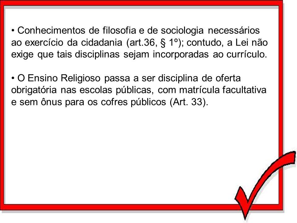 Conhecimentos de filosofia e de sociologia necessários ao exercício da cidadania (art.36, § 1º); contudo, a Lei não exige que tais disciplinas sejam i